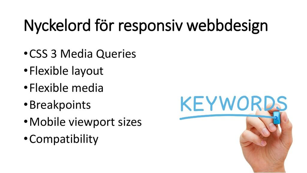 Nyckelord för responsiv webbdesign •CSS 3 Media...