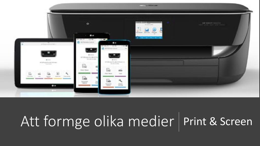 Att formge olika medier Print & Screen