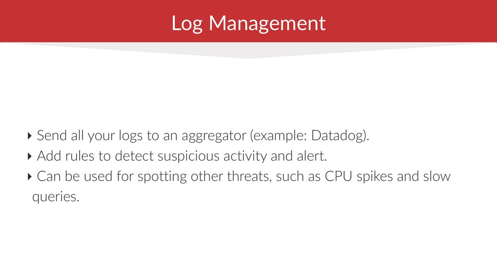 Log Management ‣ Send all your logs to an aggre...