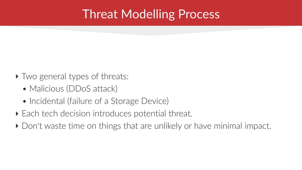Threat Modelling Process ‣ Two general types of...