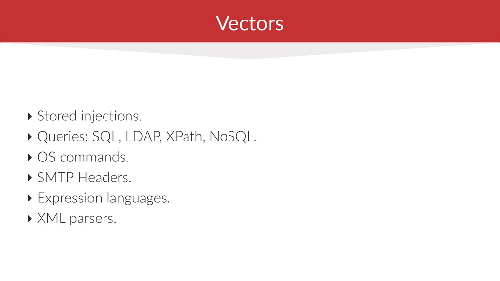 Vectors ‣ Stored injections. ‣ Queries: SQL, LD...