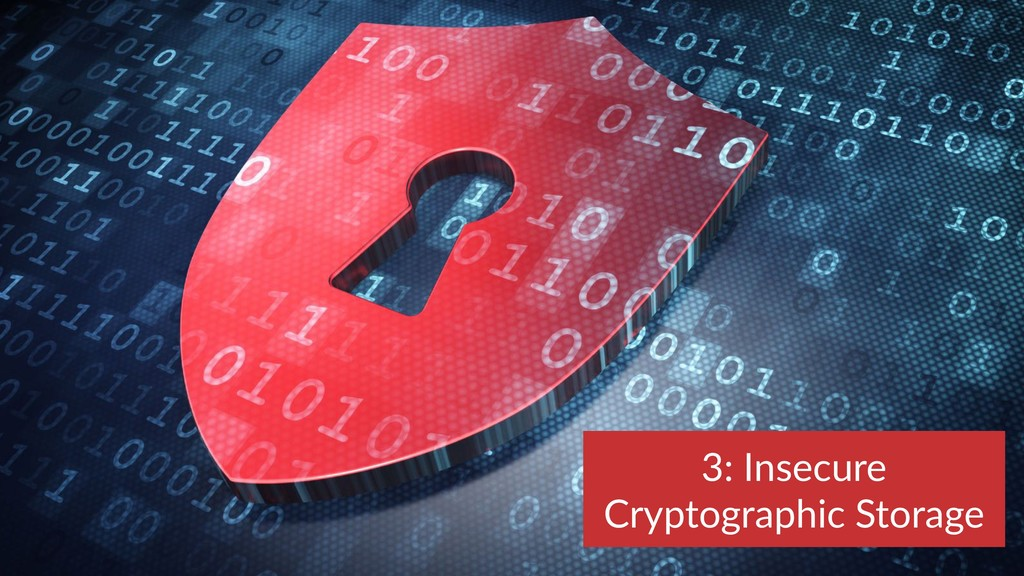 3: Insecure Cryptographic Storage