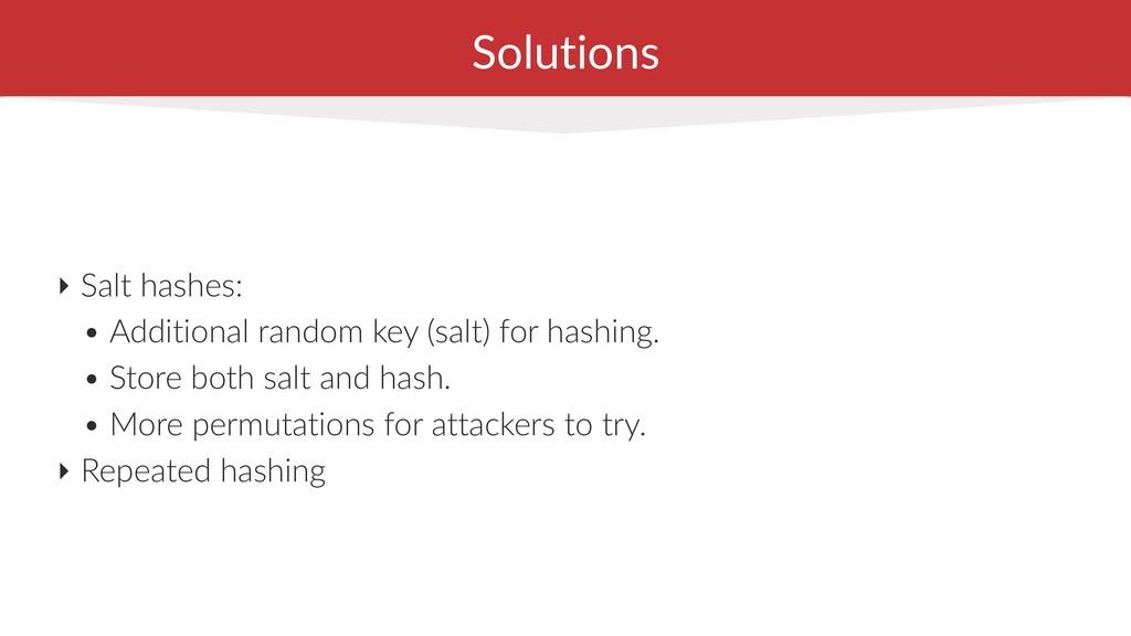 Solutions ‣ Salt hashes: • Additional random ke...