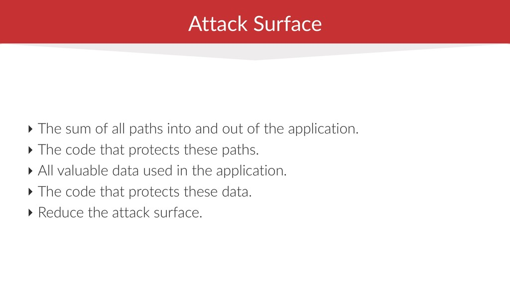 Attack Surface ‣ The sum of all paths into and ...