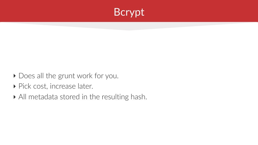 Bcrypt ‣ Does all the grunt work for you. ‣ Pic...