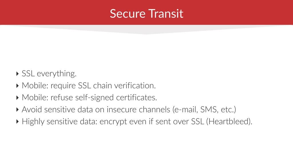 Secure Transit ‣ SSL everything. ‣ Mobile: requ...