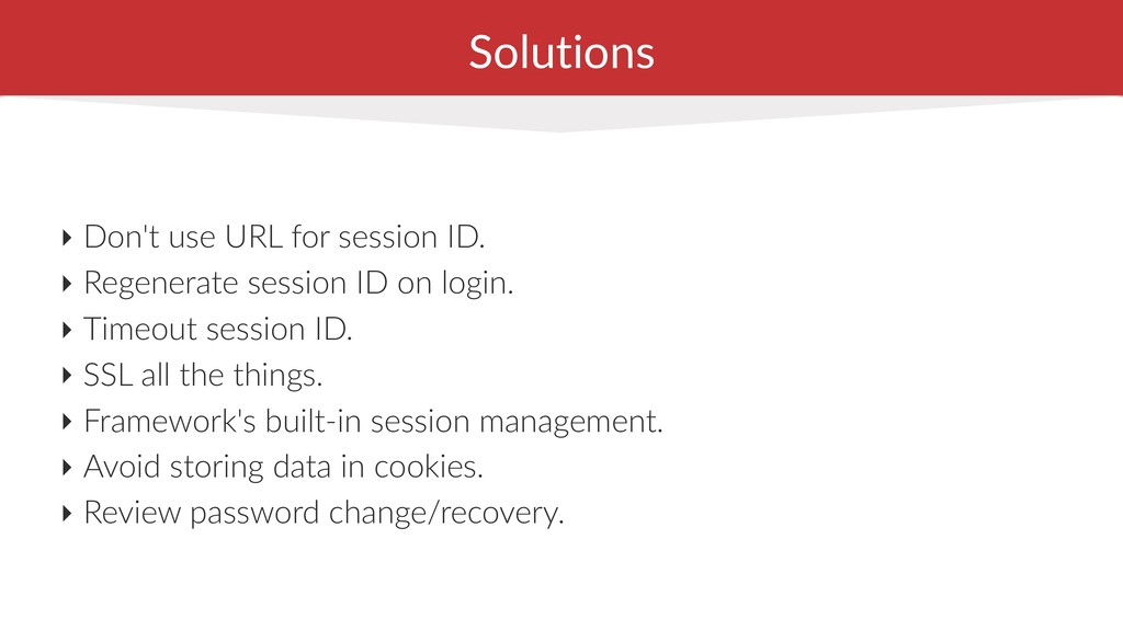 Solutions ‣ Don't use URL for session ID. ‣ Reg...