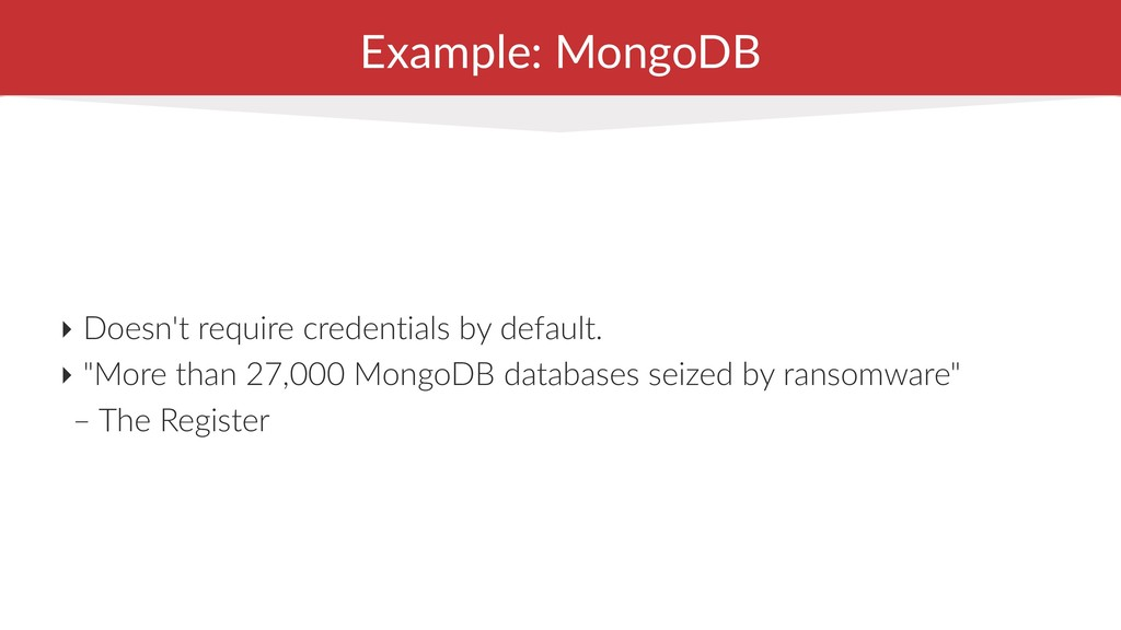 Example: MongoDB ‣ Doesn't require credentials ...