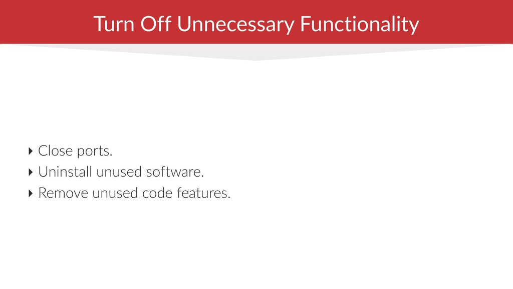Turn Off Unnecessary Functionality ‣ Close port...
