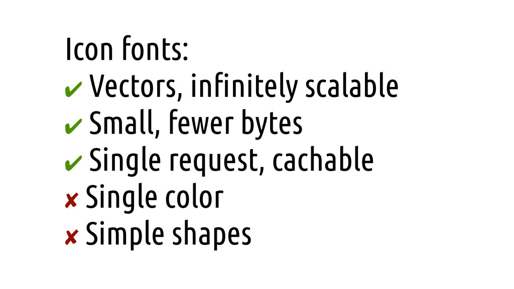 Icon fonts: ✔ Vectors, in!nitely scalable ✔ Sma...