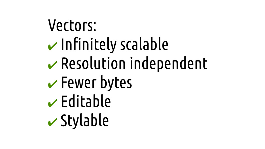 Vectors: ✔ In!nitely scalable ✔ Resolution inde...