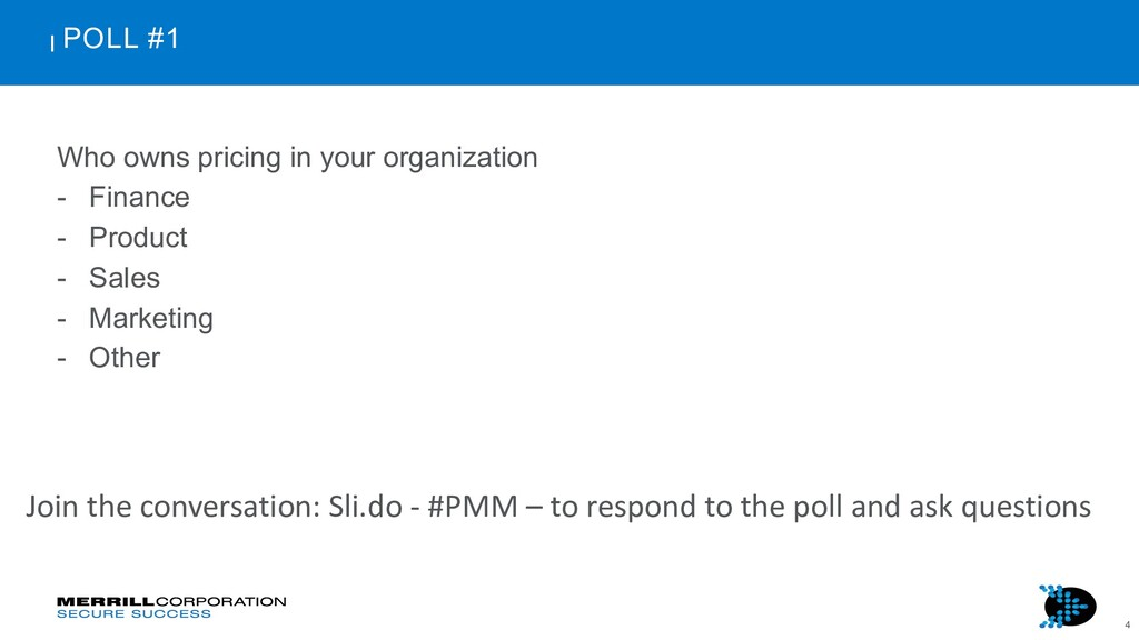 4 POLL #1 Who owns pricing in your organization...