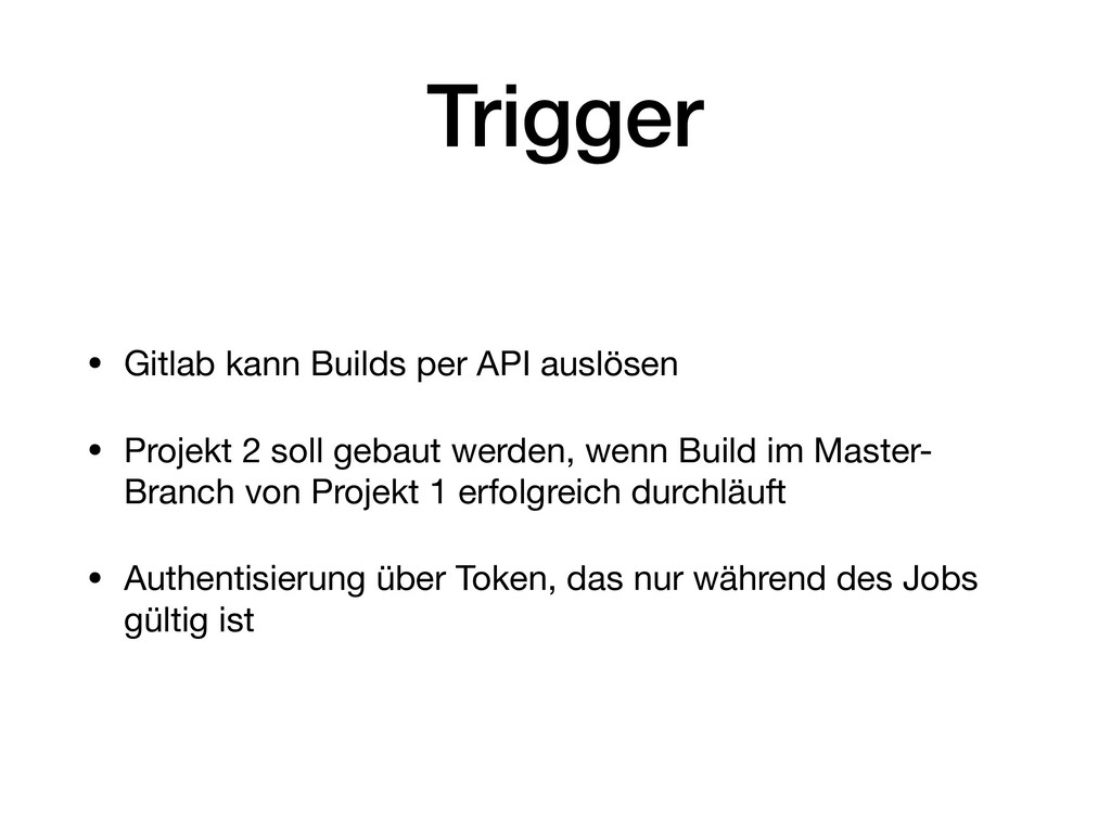 Trigger • Gitlab kann Builds per API auslösen  ...