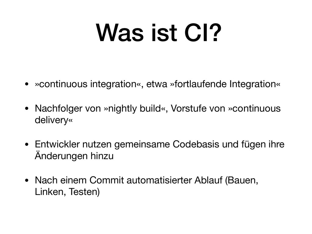Was ist CI? • »continuous integration«, etwa »f...