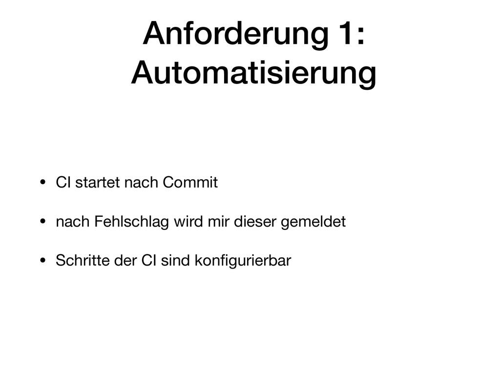 Anforderung 1: Automatisierung • CI startet nac...