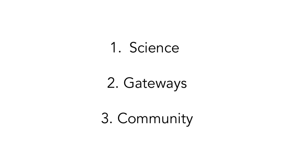 1. Science 2. Gateways 3. Community