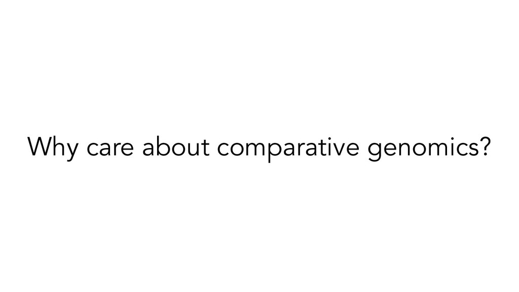 Why care about comparative genomics?