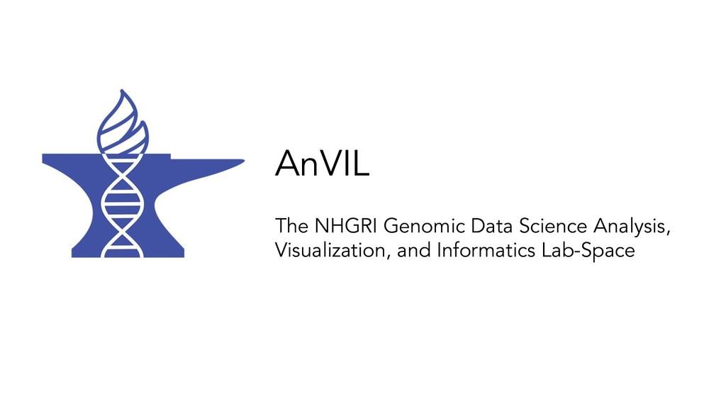 AnVIL The NHGRI Genomic Data Science Analysis, ...