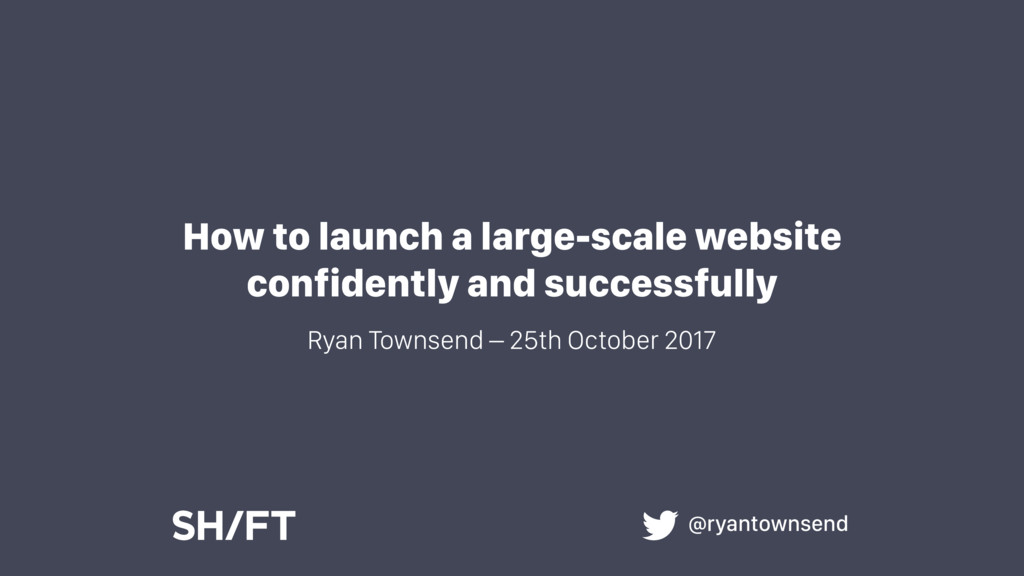 How to launch a large-scale website confidently...