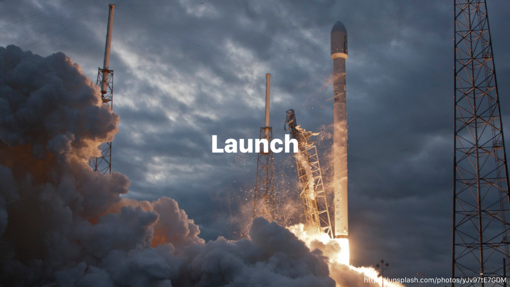 Launch https://unsplash.com/photos/yJv97tE7GDM