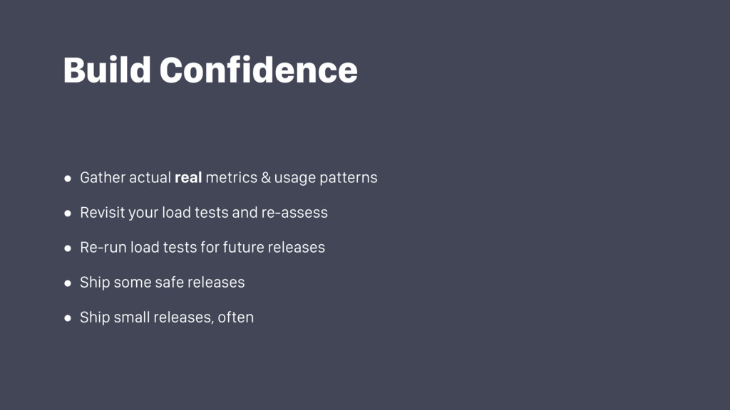 Build Confidence • Gather actual real metrics &...