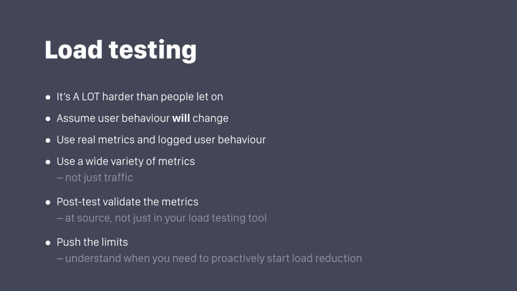 Load testing • It's A LOT harder than people le...