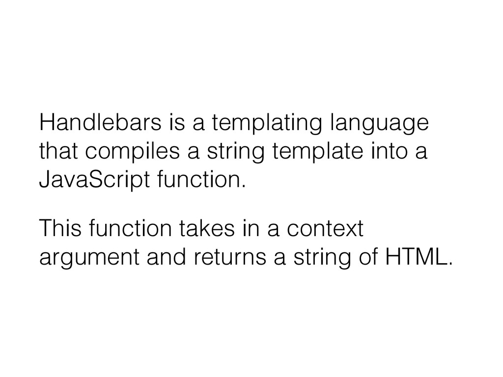 Handlebars is a templating language that compil...