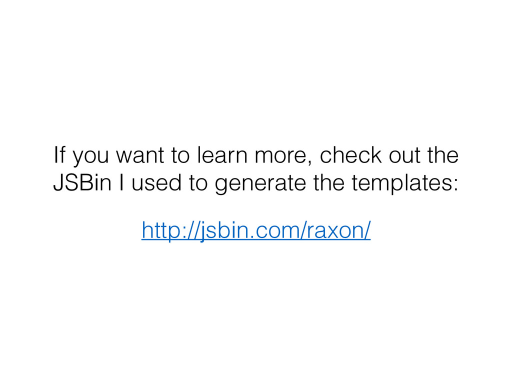 If you want to learn more, check out the JSBin ...