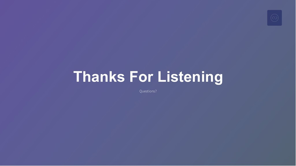 Thanks For Listening Questions?