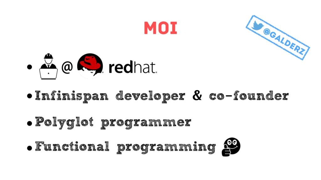 Moi • @ • Infinispan developer & co-founder • P...