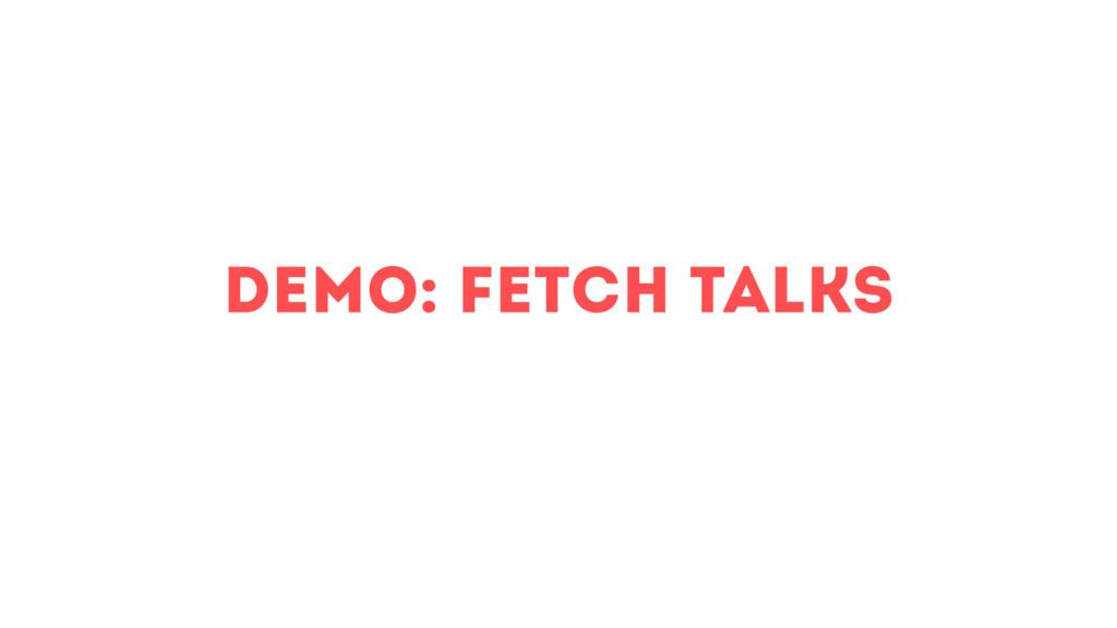 Demo: Fetch Talks