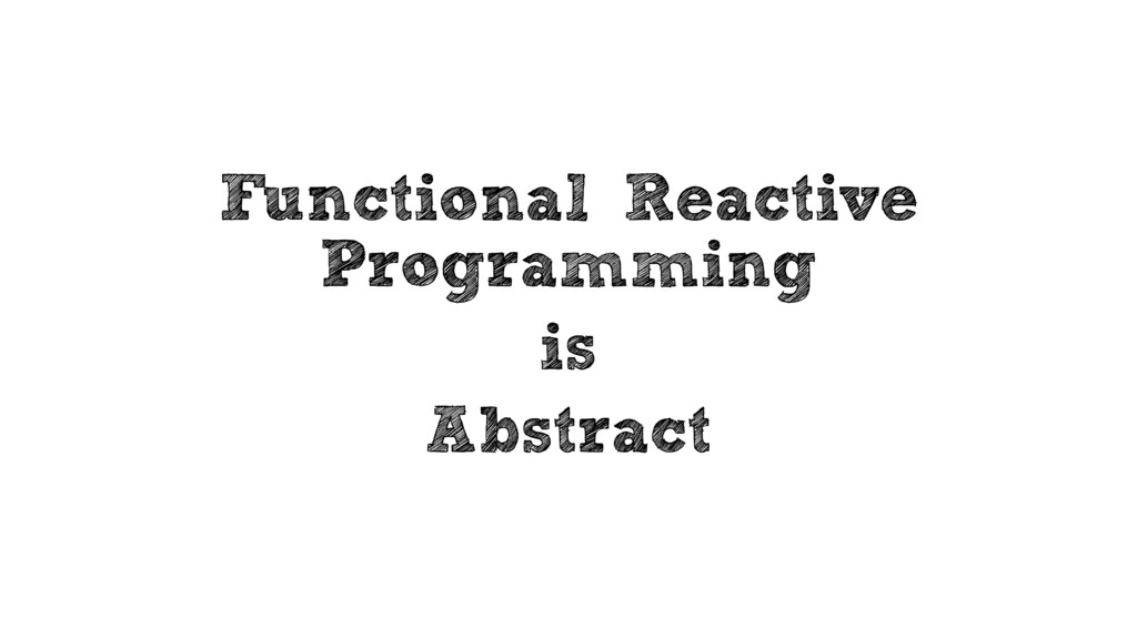 Functional Reactive Programming is Abstract