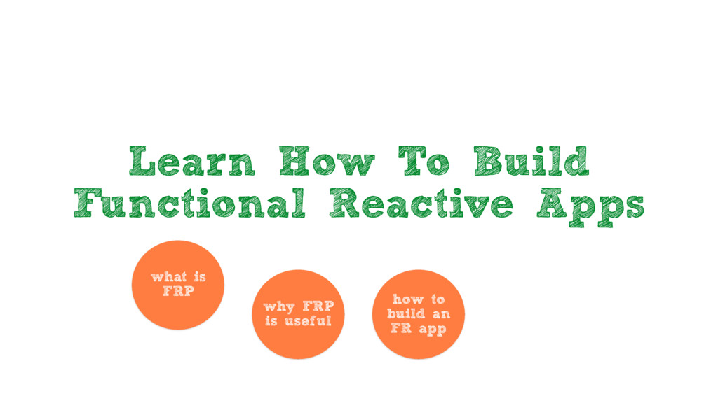 Learn How To Build Functional Reactive Apps wha...