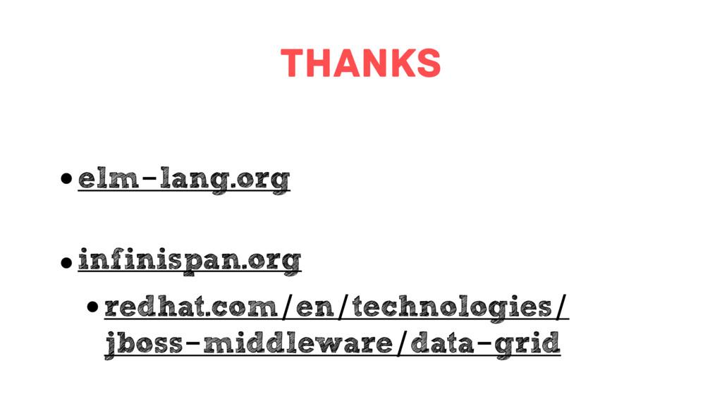 Thanks • elm-lang.org • infinispan.org • redhat...