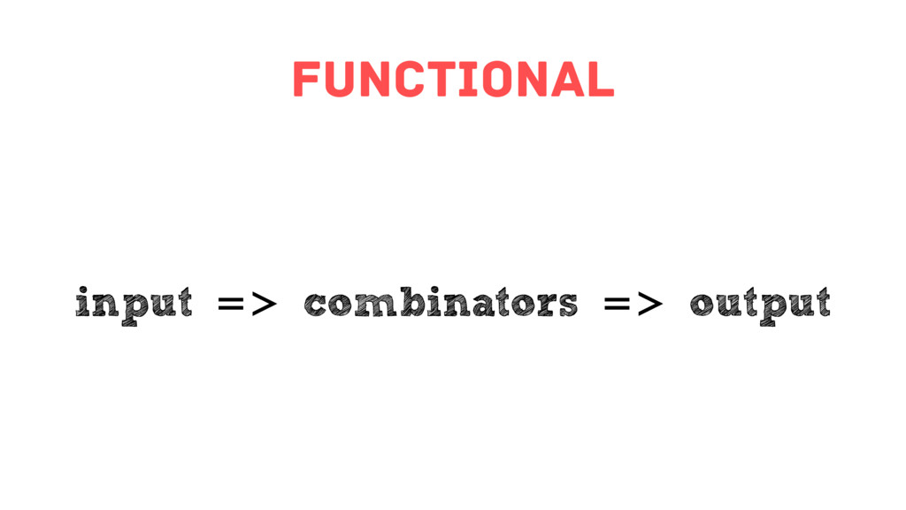 functional input => combinators => output