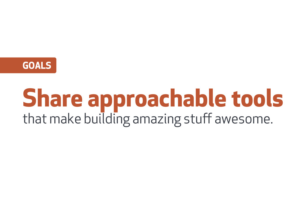 Share approachable tools that make building ama...