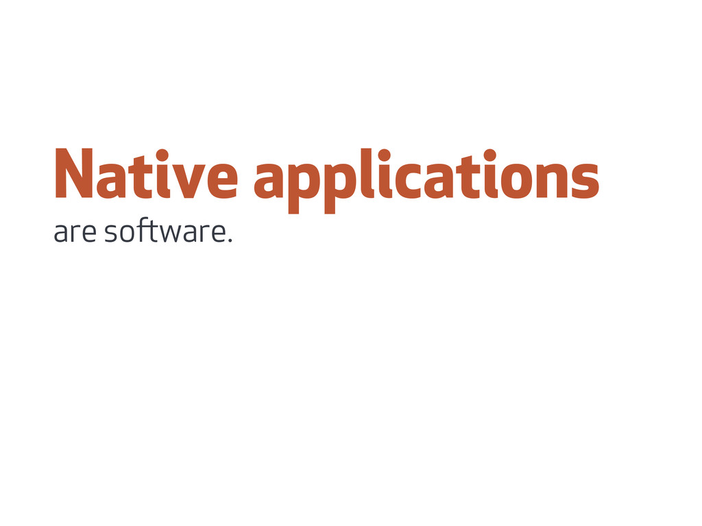 Native applications are soware.