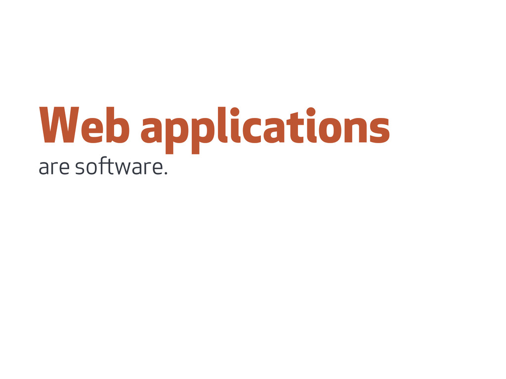 Web applications are soware.