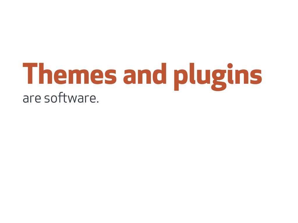 Themes and plugins are soware.
