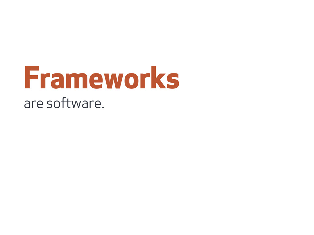 Frameworks are soware.
