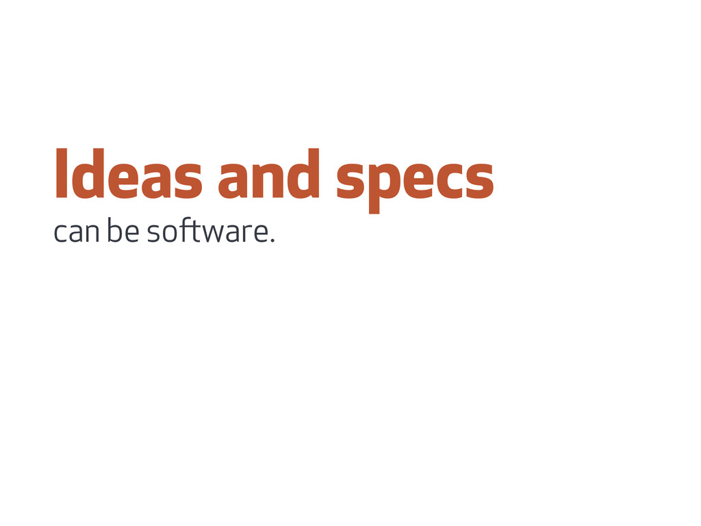 Ideas and specs can be soware.