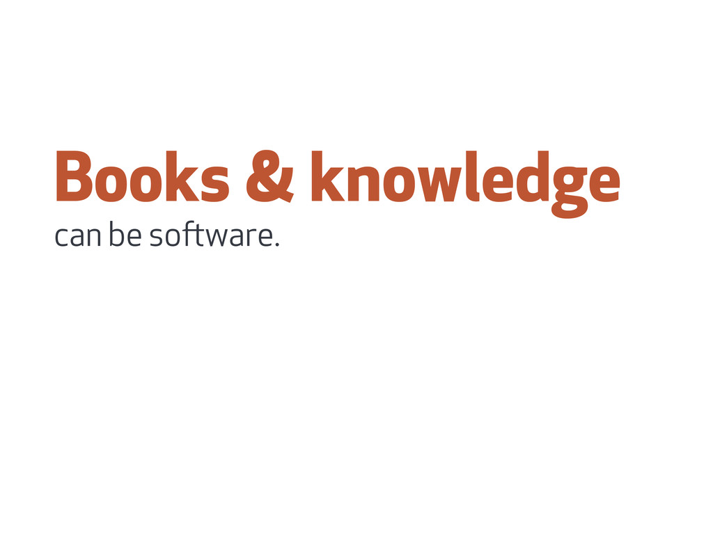 Books & knowledge can be soware.