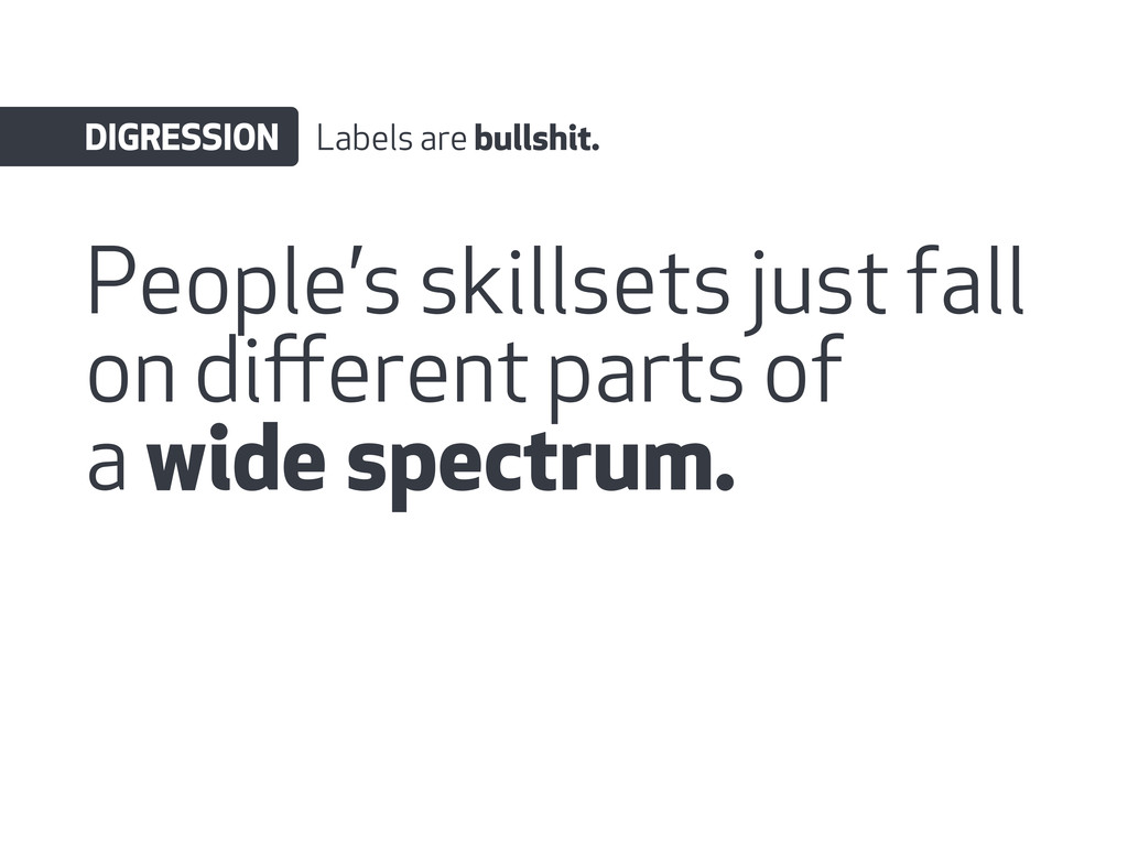 People's skillsets just fall on different parts ...