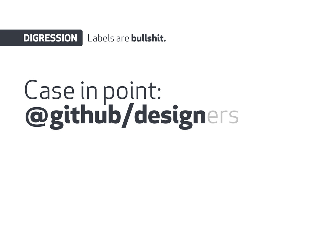 Case in point: @github/designers DIGRESSION Lab...