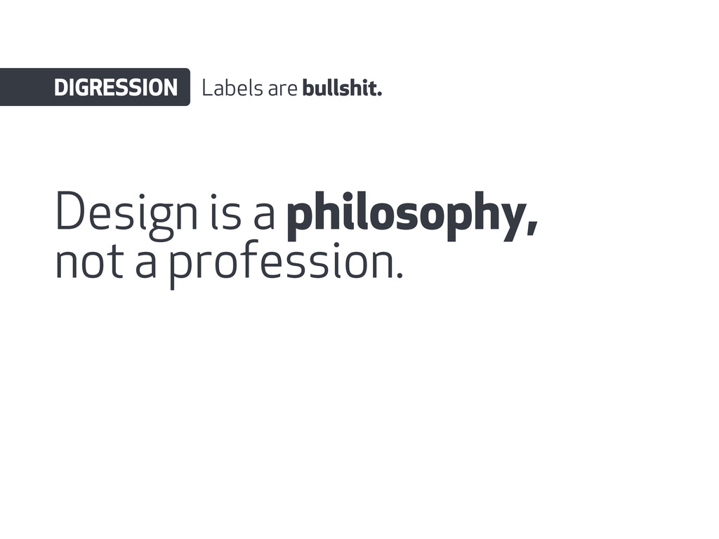 Design is a philosophy, not a profession. DIGRE...