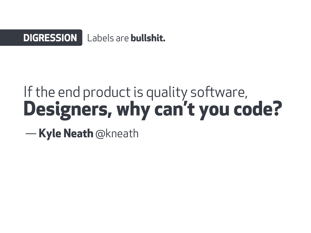 If the end product is quality soware, Designer...
