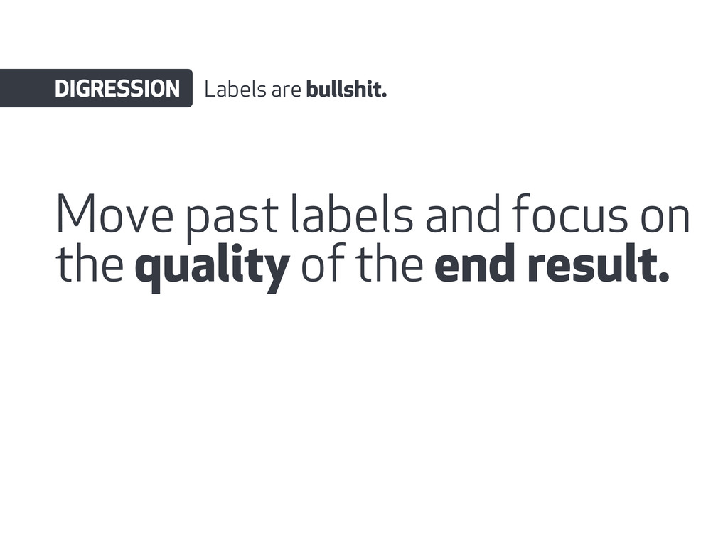 Move past labels and focus on the quality of th...