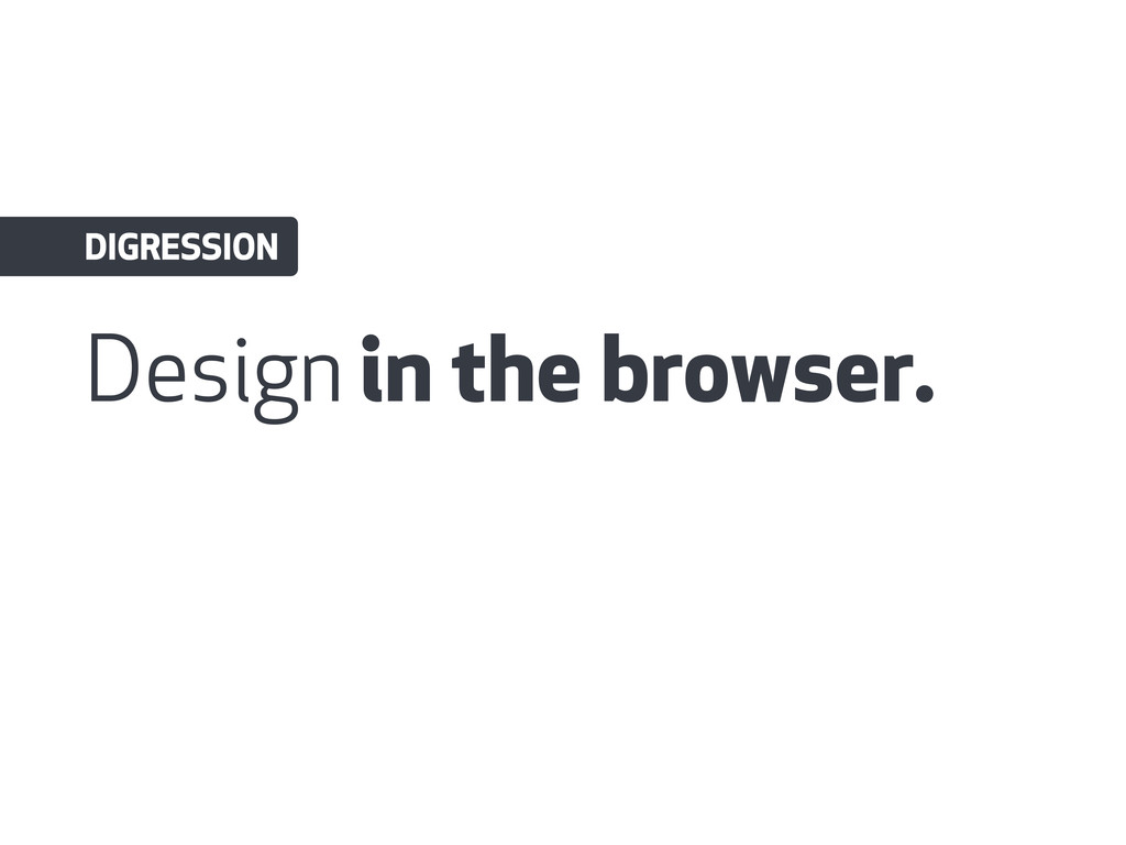 Design in the browser. DIGRESSION