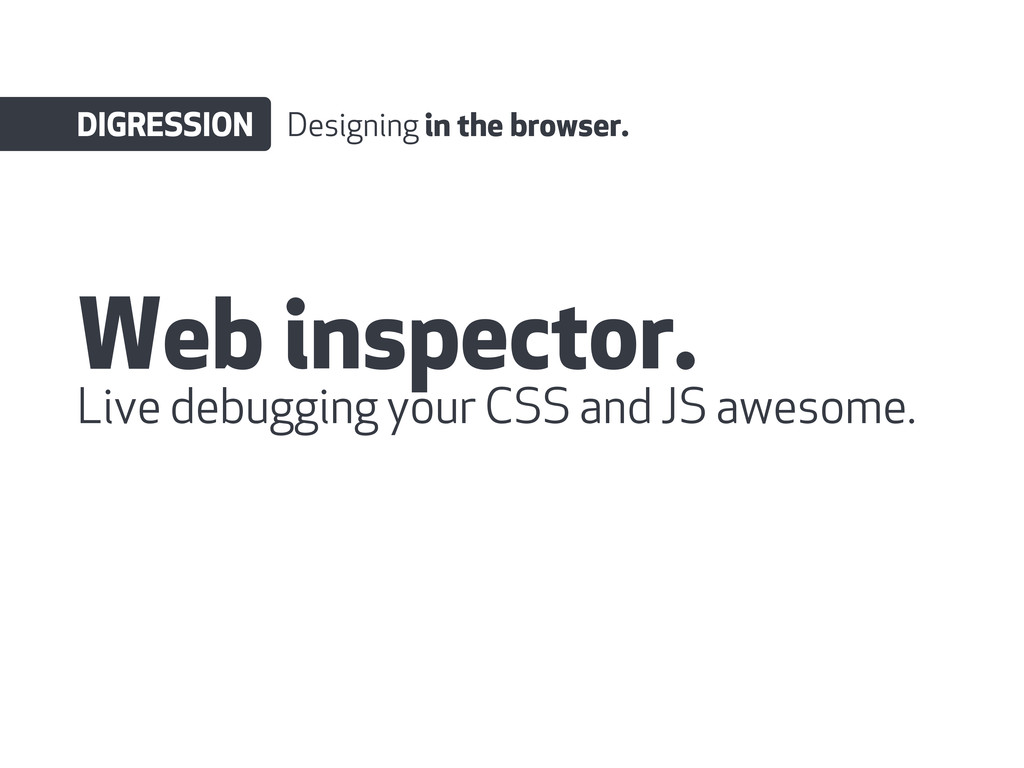 Web inspector. DIGRESSION Designing in the brow...