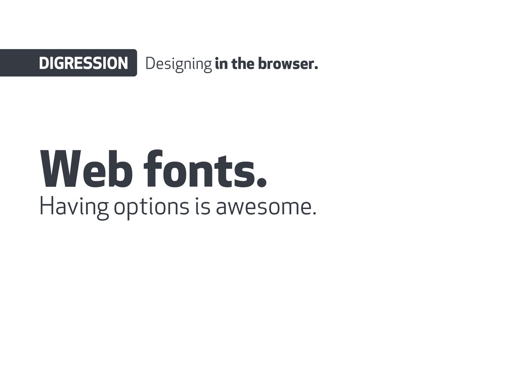 Web fonts. DIGRESSION Designing in the browser....